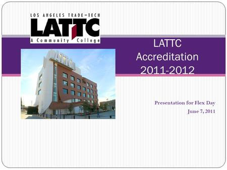 Presentation for Flex Day June 7, 2011 LATTC Accreditation 2011-2012.