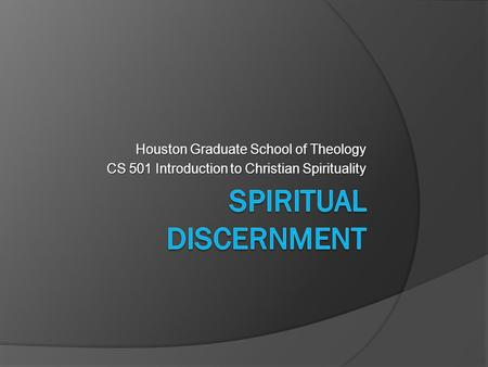 Houston Graduate School of Theology CS 501 Introduction to Christian Spirituality.