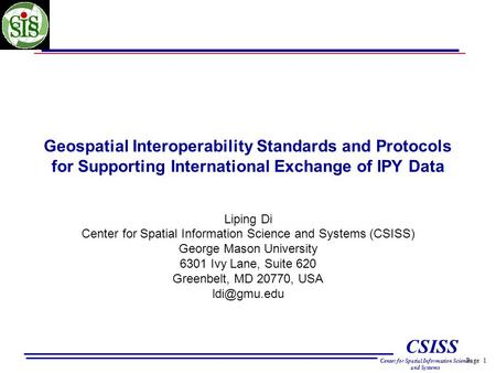 Page 1 CSISS Center for Spatial Information Science and Systems Geospatial Interoperability Standards and Protocols for Supporting International Exchange.
