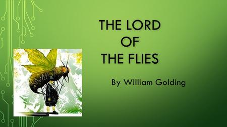 The Lord of the Flies By William Golding.