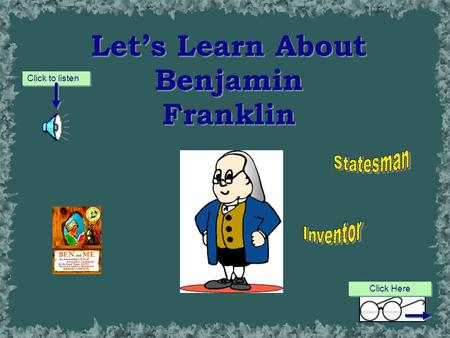 Let's Learn About Benjamin Franklin Click to listen Click Here.