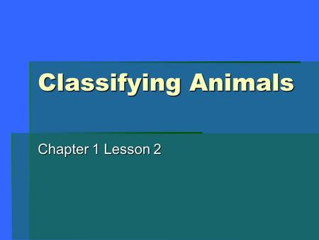 Classifying Animals Chapter 1 Lesson 2. Table of Contents  Science Process Skills------------------1  Parts of a Cell------------------------------