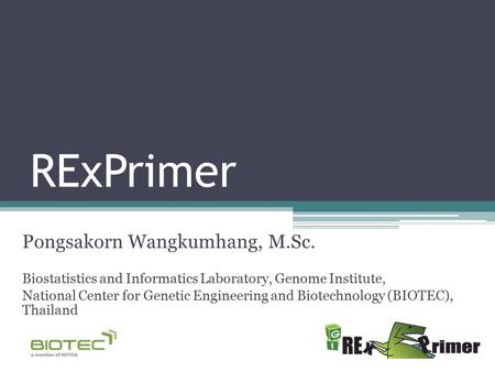 RExPrimer Pongsakorn Wangkumhang, M.Sc. Biostatistics and Informatics Laboratory, Genome Institute, National Center for Genetic Engineering and Biotechnology.