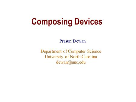 Composing Devices Prasun Dewan Department of Computer Science University of North Carolina