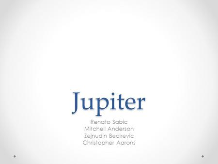Jupiter Renato Sabic Mitchell Anderson Zejnudin Becirevic Christopher Aarons.