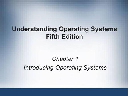Understanding Operating Systems Fifth Edition Chapter 1 Introducing Operating Systems.