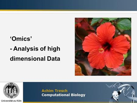 Achim Tresch Computational Biology 'Omics' - Analysis of high dimensional Data.