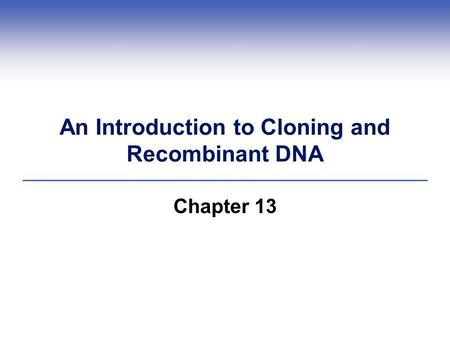 An Introduction to Cloning and Recombinant DNA Chapter 13.