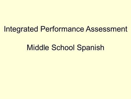 Integrated Performance Assessment Middle School Spanish.