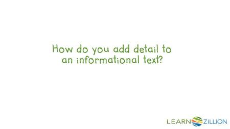 How do you add detail to an informational text?. In this lesson you will learn how to add detail to an informational text by including stories and examples.