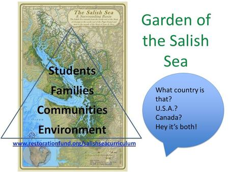 Garden of the Salish Sea What country is that? U.S.A.? Canada? Hey it's both!