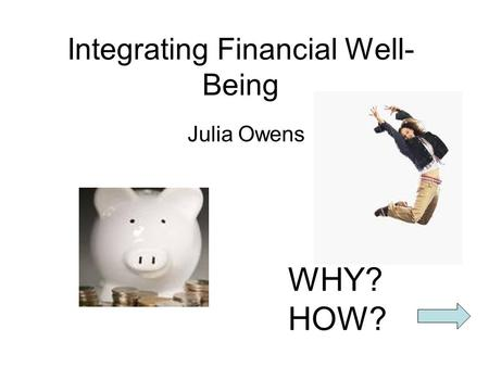 Integrating Financial Well- Being Julia Owens WHY? HOW?