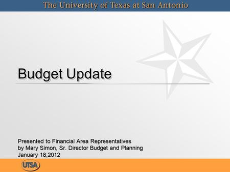Budget Update Presented to Financial Area Representatives by Mary Simon, Sr. Director Budget and Planning January 18,2012 Presented to Financial Area Representatives.