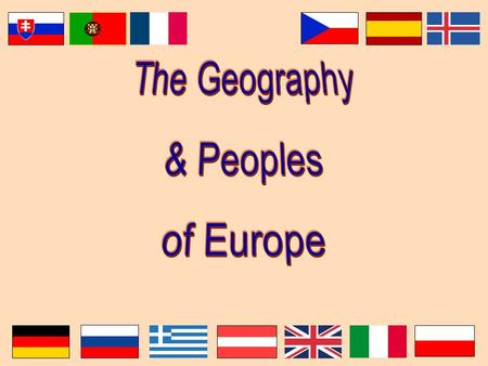 The Geography & Peoples of Europe.