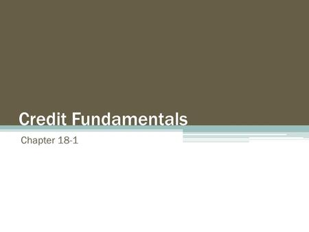 Credit Fundamentals Chapter 18-1. Using Credit Two parties involved: 1.Debtor – Anyone who buys on credit or receives a loan 2.Creditor – The one who.