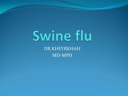 "DR.KHEYRKHAH MD-MPH. What is novel H1N1 (swine flu)? Novel H1N1 (referred to as ""swine flu"" early on) is a new influenza virus causing illness in people."