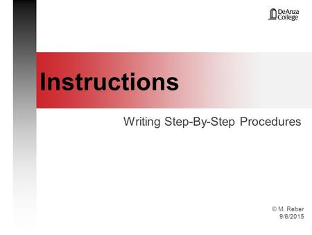 © M. Reber 9/6/2015 Instructions Writing Step-By-Step Procedures.
