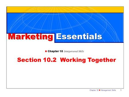 Chapter 10 Management Skills 1 Section 10.2 Working Together Chapter 10 Interpersonal Skills Marketing Essentials.