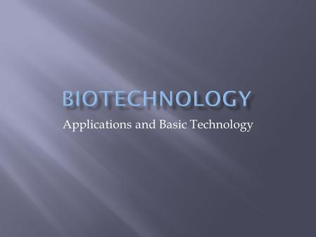 Applications and Basic Technology.  Recombinant DNA technology : set of techniques for recombining genes from different sources and transferring into.