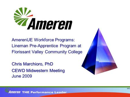 Chris Marchioro, PhD CEWD Midwestern Meeting AmerenUE Workforce Programs: Lineman Pre-Apprentice Program at Florissant Valley Community College Chris Marchioro,