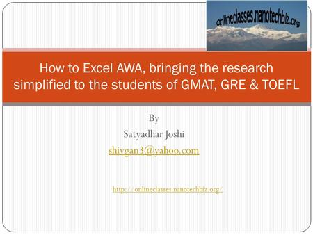 By Satyadhar Joshi How to Excel AWA, bringing the research simplified to the students of GMAT, GRE & TOEFL