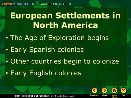 European Settlements in North America The Age of Exploration begins Early Spanish colonies Other countries begin to colonize Early English colonies.
