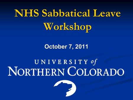 "NHS Sabbatical Leave Workshop October 7, 2011. Purpose of Sabbatical Leave ""The sabbatical leave program is designed to provide an opportunity for growth."