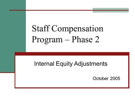 Staff Compensation Program – Phase 2 Internal Equity Adjustments October 2005.