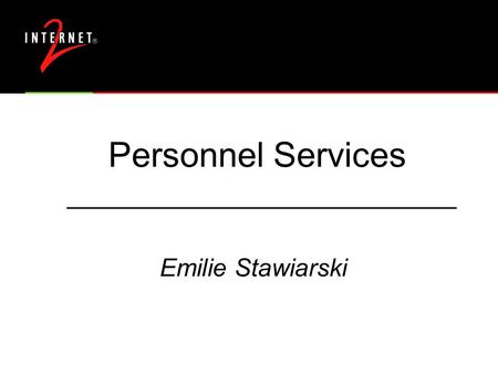 Personnel Services Emilie Stawiarski. 2 Background  12 years HR experience, including 5 years recruiting: engineers & research scientists-- software,