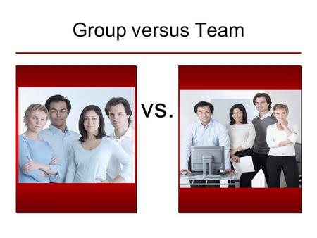 Group versus Team vs.. Individuals to Group-to-Group Team Continuum Individuals Group Team Degree of Interdependence and Collaboration Commonality of.