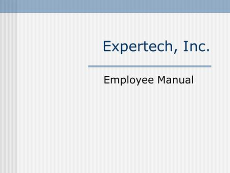 Expertech, Inc. Employee Manual. The Expertech Mission To provide expert technical services and training to clients bewildered by the Information Age.