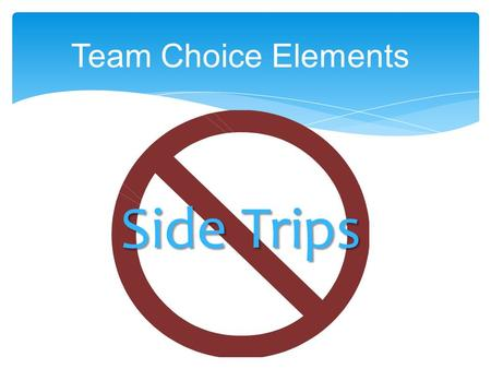 Team Choice Elements Side Trips.