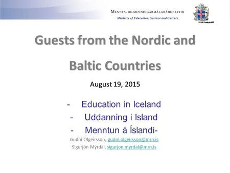 Guests from the Nordic and Baltic Countries August 19, 2015 -Education in Iceland -Uddanning i Island -Menntun á Íslandi- Guðni Olgeirsson,