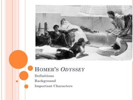 H OMER ' S O DYSSEY Definitions Background Important Characters.