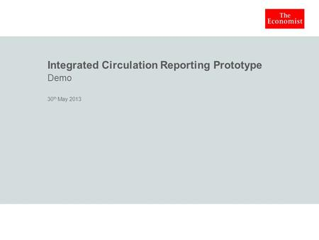 Integrated Circulation Reporting Prototype Demo 30 th May 2013.