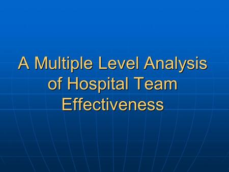 A Multiple Level Analysis of Hospital Team Effectiveness.