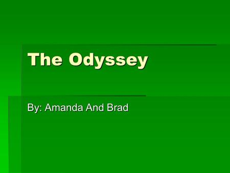 The Odyssey By: Amanda And Brad. Basic Overview  Once the Trojan War had ended, Odysseus, ruler of the island kingdom of Ithaca, would return home once.