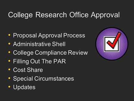 College Research Office Approval Proposal Approval Process Proposal Approval Process Administrative Shell Administrative Shell College Compliance Review.