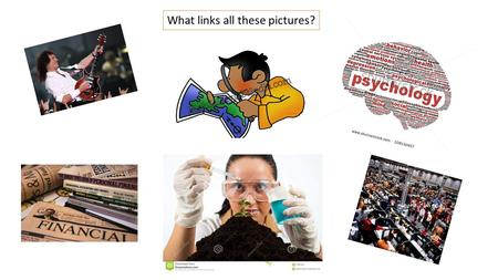 What links all these pictures?. Why are you here? You have all chosen one or more of the following subjects: Economics Business Studies Geography Physics.