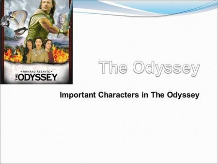Important Characters in The Odyssey. Odysseus Hero of The Odyssey Wife: Penelope Son: Telemachus Great soldier of the war Came up with the wooden-horse.