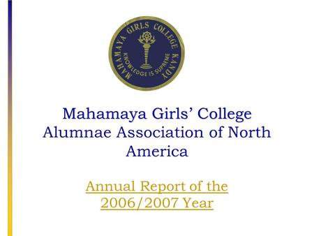 Mahamaya Girls' College Mahamaya Girls' College Alumnae Association of North America Annual Report of the 2006/2007 Year.