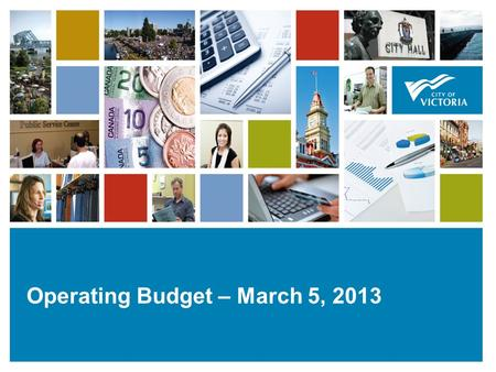 1111 Operating Budget – March 5, 2013. 2 Council Budget Direction – April 2012  City will move to three year budget cycle  City will hold tax increases.
