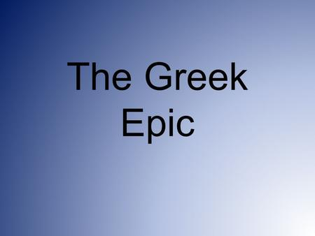 "The Greek Epic. Elements of an epic Based on ""rhapsode"" – oral storytelling passed down from generation to generation The heroes come from the heroic."