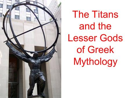 The Titans and the Lesser Gods of Greek Mythology.