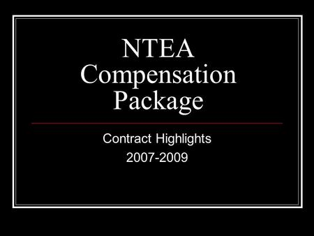 NTEA Compensation Package Contract Highlights 2007-2009.