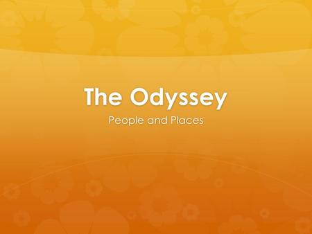 The Odyssey People and Places.   Ithaca: the island kingdom of Odysseus; off the west coast of mainland Greece.