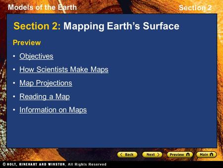 Models of the Earth Section 2 Preview Objectives How Scientists Make Maps Map Projections Reading a Map Information on Maps Section 2: Mapping Earth's.