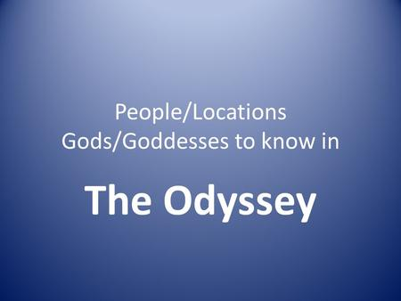 People/Locations Gods/Goddesses to know in The Odyssey.