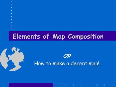 Elements of Map Composition OR How to make a decent map!