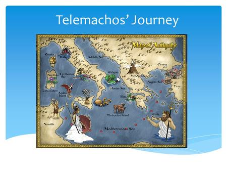 Telemachos' Journey.  Telemachos, a young man, is responsible for his father's house  Hosts his mother's suitors into the house of Odysseus  Suitors.